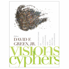 Visions and Cyphers: Explorations of Literacy, Discourse, and Black Writing - David F. Green, Jr.