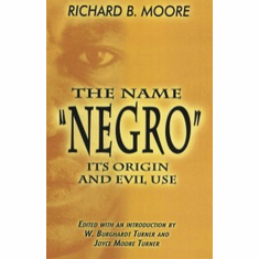 """The Name """"Negro"""": Its Origin and Evil Use - Richard B. Moore"""