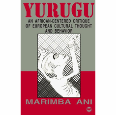 Yurugu - An African-centered Critique of European Cultural Thought and Behavior By Marimba Ani