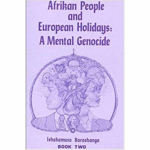 Afrikan People and European Holidays: A Mental Genocide, Book 2