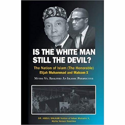 Is the White Man Still the Devil: The Nation of Islam, (The Honorable) Elijah Muhammad and Malcolm X