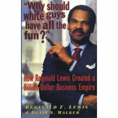 Why Should White Guys Have All the Fun? - Reginald F. Lewis and Blair Walker