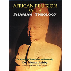 Africian Religion Vol 4 Asarian Theology ( The Mystery of Resurrection and Immortality)
