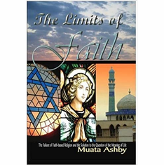 The Limits of Faith: The Failure of Faith-based Religions and the Solution to the Meaning of Life