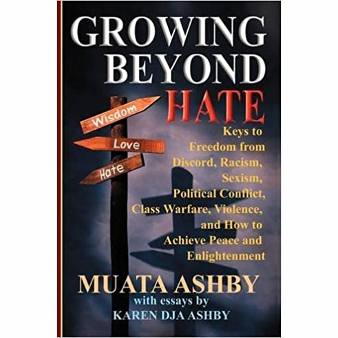 Growing Beyond Hate: Keys to Freedom from Discord, Racism, Sexism, Political Conflict, Class Warfare, Violence, and How to Achieve Peace and Enlightenment