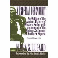 A Tropical Dependency - Flora Shaw Lugard