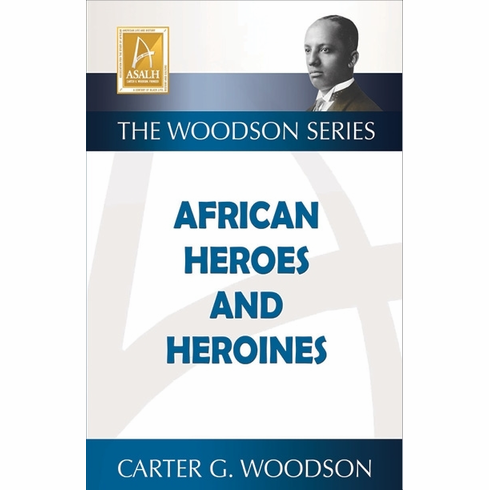 AFRICAN HEROES AND HEROINES (The Woodson Series)