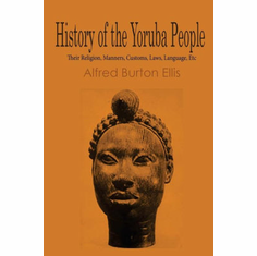 History of the Yoruba People: Their Religion, Manners, Customs, Laws,