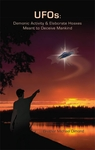 UFOs: Demonic Activity and Elaborate Hoaxes meant to Deceive Mankind
