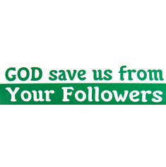 Bumper Sticker - God Save Us From Your Followers