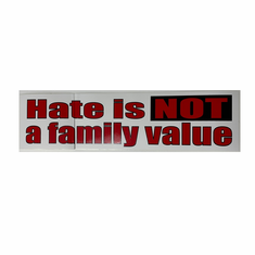 Bumper Sticker - Hate Is Not A Family Value
