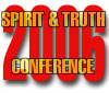Spirit And Truth Conference 2006
