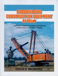 #2521 Roadbuilding Construction Equipment at Work:  A Pictorial History of Turnpike and Highway Construction in the State of Maine