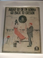 Collectible Sheet Music Arrah Go on I�m Gonna Go Back to Oregon