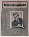 I'll Never Know Why - Sheet Music