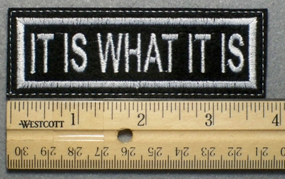 1003 L - IT IS WHAT IT IS - Embroidery Patch - White Border White Letters