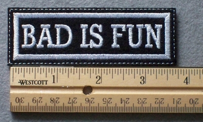 1073 L - BAD IS FUN - Embroidery Patch - White Border White Letters