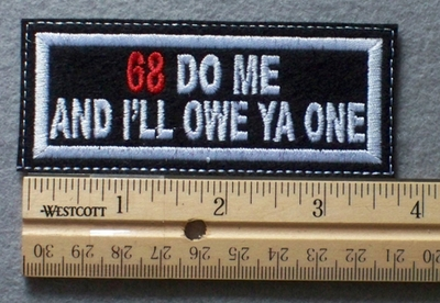 1061 L - 68 DO ME AND I'LL OWE YA ONE - Embroidery Patch - White Border Red and White Letters