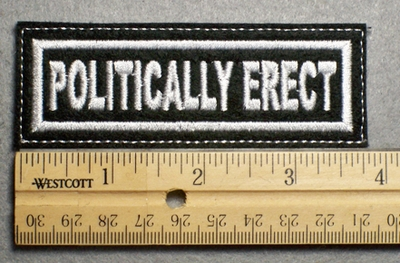 1120 L - POLITICALLY ERECT - Embroidery Patch - White Border White Letters