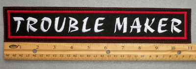 "462 L - TROUBLEMAKER 11"" - EMBROIDERY PATCH - FREE SHIPPING!"