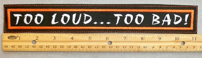 "466 L - TOO LOUD ... TO BAD! 11"" - EMBROIDERY PATCH - ORANGE AND WHITE - FREE SHIPPING!"
