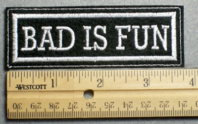 1110 L - BAD IS FUN - Embroidery Patch - White Border White Letters