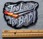826  G - Too Loud Too Bad Embroidered Patch
