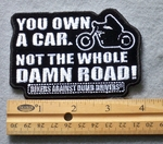 827 G - You Own A Car Not The Whole Damn Road Embroidered Patch