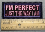 1042 L - I'M PERFECT Just The Way I Am - Embroidery Patch - Purple Border Pink Letters