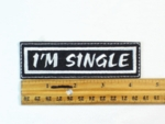 64 L - I'M SINGLE - EMBROIDERY PATCH