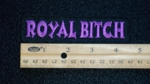 323 L - ROYAL BITCH - EMBROIDERY PATCH - PURPLE