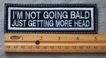 876 L - I'm Not Going Bald Just Getting More Head -  Embroidery Patch