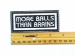 75 L - MORE BALLS THAN BRAINS - EMBROIDERY PATCH