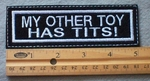 905 L - My Other Toy Has Tits! -  Embroiderey Patch