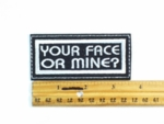 545 L - YOUR FACE OR MINE - EMBROIDERY PATCH