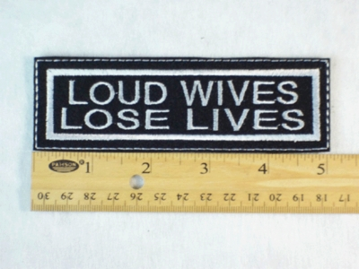 81 L - LOUD WIVES LOSE LIVES - EMBROIDERY PATCH - WHITE