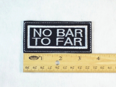 83 L - NO BAR TO FAR - EMBROIDERY PATCH
