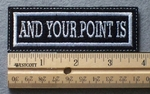 1070 L - AND YOUR POINT IS - Embroidery Patch - White Border White Letters