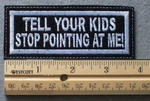 1074 L - TELL YOUR KIDS STOP POINTING AT ME - Embroidery Patch - White Border White Letters
