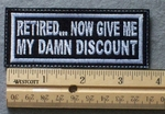 1055 L - RETIRED NOW GIVE ME MY DAMN DISCOUNT - Embroidery Patch - White Border White Letters