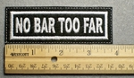 1131 L - NO BAR TOO FAR - Embroidery Patch - White Border White Letters