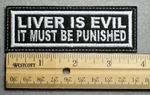 1113 L - LIVER IS EVIL IT MUST BE PUNISHED - Embroidery Patch - White Border White Letters
