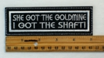 60 L - SHE GOT THE GOLDMINE I GOT THE SHAFT - EMBROIDERY PATCH