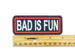 63 L - BAD IS FUN - EMBROIDERY PATCH