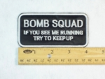 78 L - Bomb Squad - If You See Me Running Try To Catch Up - Embroidery Patch