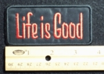 95 B - Life Is Good - Embroidery Patch