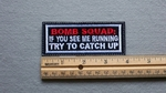 1098 L - Bomb Squad - If You See Me Running Try To Catch Up - Embroidery Patch