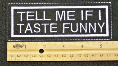 112 L - TELL ME IF I TASTE FUNNY LARGE - EMBROIDERY PATCH - WHITE