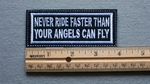 1090 L - Never Ride Faster Than Your Angels Can Fly Embroidery Patch - White Border White Letters