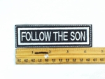 591 L- FOLLOW THE SON - Embroidery Patch